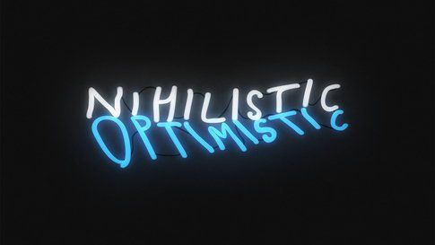 Nihilistic Optimistic
