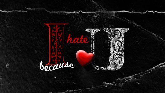 I hate U because I love U