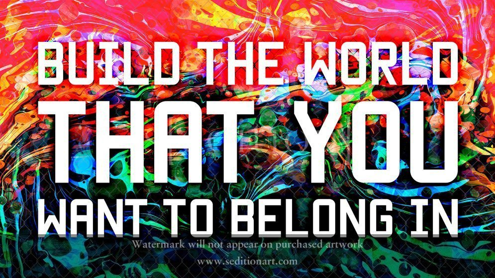 Build The World That You Want To Belong In by Mark Titchner