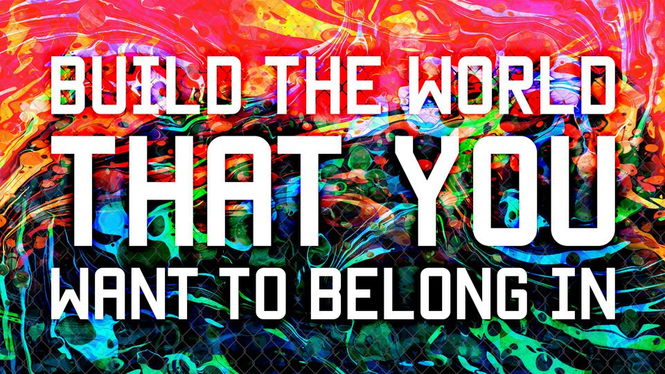 Build The World That You Want To Belong Inby Mark Titchner