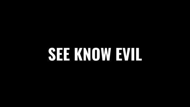 SEE KNOW EVIL
