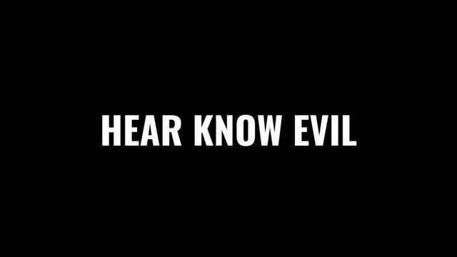 HEAR KNOW EVIL