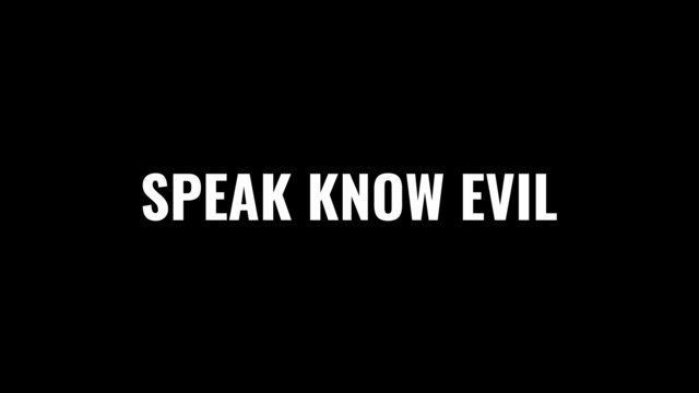 SPEAK KNOW EVIL